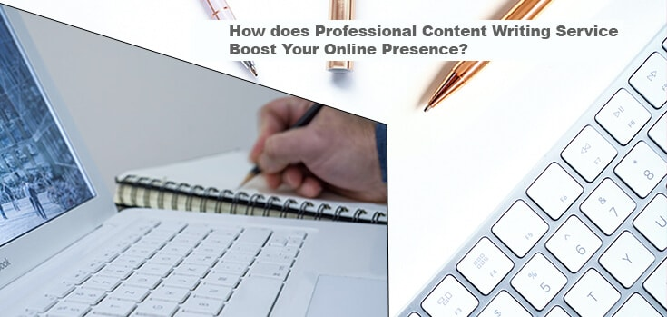 How Does Content Writing Service Providers Boost Your Online Presence?