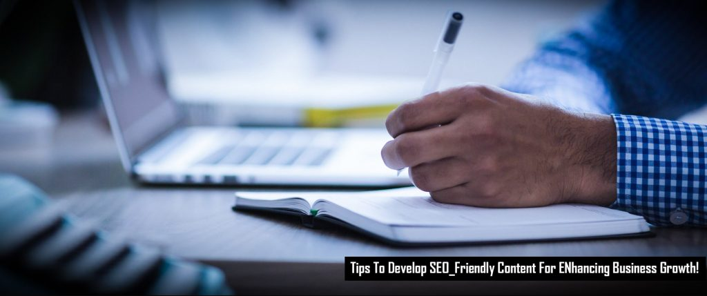 tips to develop seo friendly content for enhancing business growth