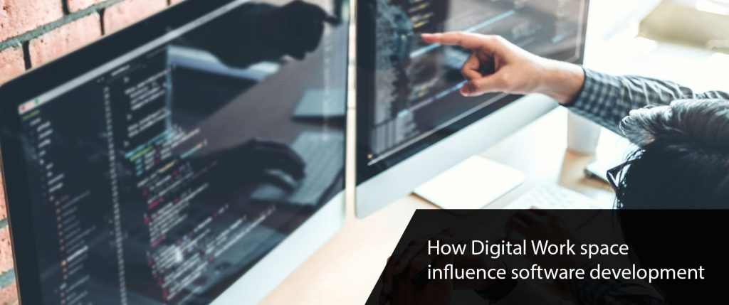 how does digital work space influence software development